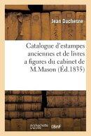 Catalogue d'Estampes Anciennes Et de Livres a Figures Du Cabinet de M.Mason