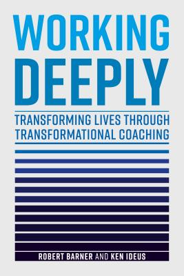 Working Deeply: Transforming Lives Through Transformational Coaching WORKING DEEPLY [ Robert Barner ]