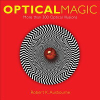 OpticalMagic:MoreThan300OpticalIllusions[RobertK.Ausbourne]