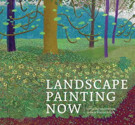 Landscape Painting Now: From Pop Abstraction to New Romanticism LANDSCAPE PAINTING NOW [ Barry Schwabsky ]