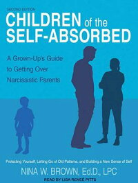 ChildrenoftheSelf-Absorbed:AGrown-Up'sGuidetoGettingOverNarcissisticParents