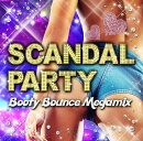 SCANDAL PARTY -Booty Bounce Megamix-