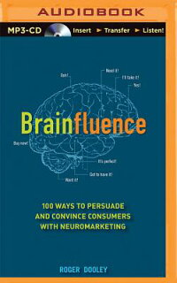 Brainfluence:100WaystoPersuadeandConvinceConsumerswithNeuromarketing[RogerDooley]