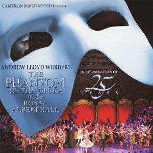 オペラ座の怪人 25周年記念公演 IN ロンドン(2CD) [ アンドリュー・ロイド・ウェバー ]