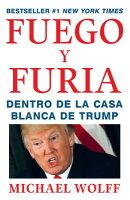 Fuego Y Furia: Dentro de la Casa Blanca de Trump