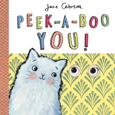 Peek-A-Boo You! PEEK A BOO YOU [ Jane Cabrera ]