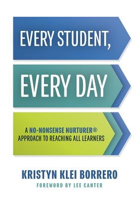 Every Student, Every Day: A No-Nonsense Nurturer(r) Approach to Reaching All Learners (No-Nonsense B EVERY STUDENT EVERY DAY [ Kristyn Klei Borrero ]