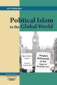 Political Islam in the Global World POLITICAL ISLAM IN THE GLOBAL [ Aini Linjakumpu ]