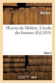 Oeuvres de Moliere. Tome 3 L'Ecole Des Femmes FRE-OEUVRES DE MOLIERE TOME 3 (Litterature) [ Moliere ]
