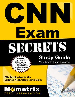 CNN Exam Secrets, Study Guide: CNN Test Review for the Certified Nephrology Nurse Exam CNN EXAM SECRETS SG [ Mometrix Media ]