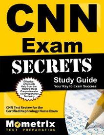 CNN Exam Secrets Study Guide: CNN Test Review for the Certified Nephrology Nurse Exam CNN EXAM SECRETS SG [ CNN Exam Secrets Test Prep ]