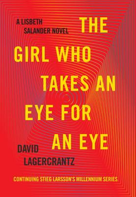 The Girl Who Takes an Eye for an Eye: A Lisbeth Salander Novel, Continuing Stieg Larsson's Millenniu GIRL WHO TAKES AN EYE FOR AN E (Millennium) [ David Lagercrantz ]