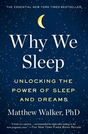 Why We Sleep: Unlocking the Power of Sleep and Dreams WHY WE SLEEP [ Matthew Walker ]