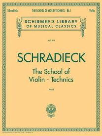 School of Violin Technics - Book 1: Schirmer Library of Classics Volume 515 SCHOOL OF VIOLIN TECHNICS - BK [ Henry Schradieck ]