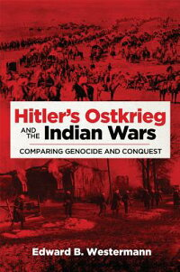 Hitler'sOstkriegandtheIndianWars:ComparingGenocideandConquest[EdwardB.Westermann]