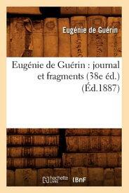 Eugenie de Guerin: Journal Et Fragments (38e Ed.) (Ed.1887) FRE-EUGENIE DE GUERIN JOURNAL (Litterature) [ Eugenie De Guerin ]