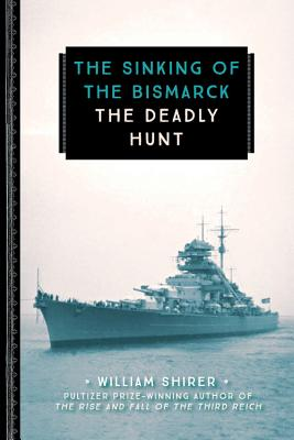 The Sinking of the Bismarck: The Deadly Hunt SINKING OF THE BISMARCK (Young Voyageur) [ William L. Shirer ]