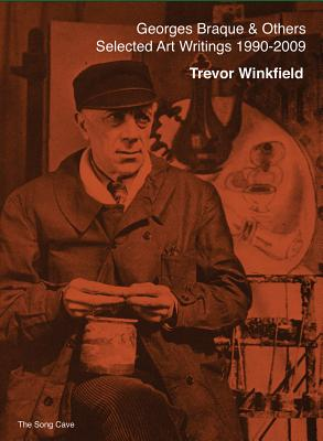 Georges Braque and Others: The Selected Art Writings of Trevor Winkfield (1990-2009) GEORGES BRAQUE & OTHERS [ Trevor Winkfield ]