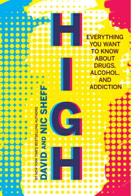 High: Everything You Want to Know about Drugs, Alcohol, and Addiction HIGH [ David Sheff ]