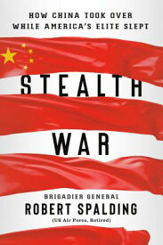Stealth War: How China Took Over While America's Elite Slept STEALTH WAR [ Robert Spalding ]