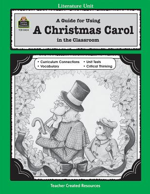 A Guide for Using a Christmas Carol in the Classroom LITERATURE UNIT GD FOR USING A (Literature Unit (Teacher Created Materials)) [ Judith DeLeo Augustine ]