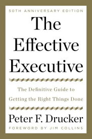 The Effective Executive: The Definitive Guide to Getting the Right Things Done EFFECTIVE EXECUTIVE [ Peter F. Drucker ]