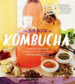 The Big Book of Kombucha: Brewing, Flavoring, and Enjoying the Health Benefits of Fermented Tea BBO KOMBUCHA [ Hannah Crum ]