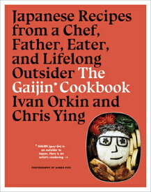 The Gaijin Cookbook: Japanese Recipes from a Chef, Father, Eater, and Lifelong Outsider GAIJIN CKBK [ Ivan Orkin ]