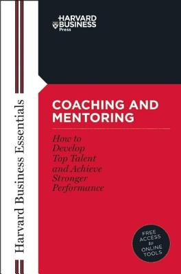 Coaching and Mentoring: How to Develop Top Talent and Achieve Stronger Performance COACHING & MENTORING (Harvard Business Essentials) [ Harvard Business School Press ]