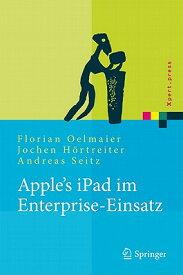 Apple's iPad Im Enterprise-Einsatz: Einsatzmoglichkeiten, Programmierung, Betrieb Und Sicherheit Im GER-APPLES IPAD IM ENTERPRISE- (Xpert.Press) [ Florian Oelmaier ]