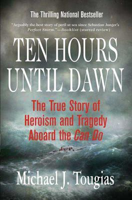 Ten Hours Until Dawn: The True Story of Heroism and Tragedy Aboard the Can Do 10 HOURS UNTIL DAWN [ Michael J. Tougias ]
