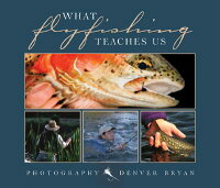 What_Fly_Fishing_Teaches_Us