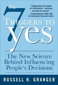 The 7 Triggers to Yes: The New Science Behind Influencing People's Decisions 7 TRIGGERS TO YES THE NEW SCIE [ Russell H. Granger ]