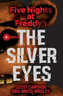 FIVE NIGHTS AT FREDDY'S#1:SILVER EYES(B) [ SCOTT/BREED-WRISLEY CAWTHON, KIRA ]