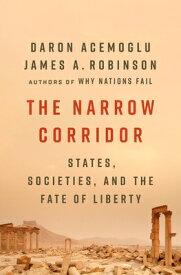 The Narrow Corridor: States, Societies, and the Fate of Liberty NARROW CORRIDOR [ Daron Acemoglu ]