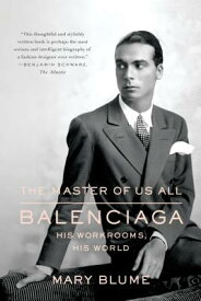 The Master of Us All: Balenciaga, His Workrooms, His World MASTER OF US ALL [ Mary Blume ]