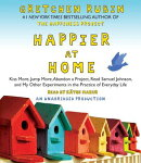 Happier at Home: Kiss More, Jump More, Abandon a Project, Read Samuel Johnson, and My Other Experime