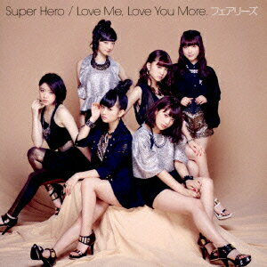 Super Hero/Love Me, Love You More. [ フェアリーズ ]