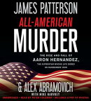 All-American Murder: The Rise and Fall of Aaron Hernandez, the Superstar Whose Life Ended on Murdere