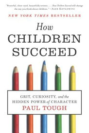How Children Succeed: Grit, Curiosity, and the Hidden Power of Character HOW CHILDREN SUCCEED [ Paul Tough ]