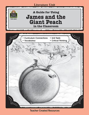 A Guide for Using James and the Giant Peach in the Classroom LITERATURE UNIT GD FOR USING J (Literature Unit (Teacher Created Materials)) [ Kathee Gosnell ]