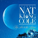 永遠のナット・キング・コール〜フライ・ミー・トゥ・ザ・ムーン〜 [ ナット・キング・コール ]