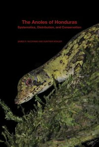 TheAnolesofHonduras:Systematics,Distribution,andConservation[JamesR.McCranie]