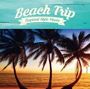BEACH TRIP -TROPICAL STYLE MUSIC-