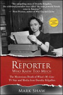 The Reporter Who Knew Too Much: The Mysterious Death of What's My Line TV Star and Media Icon Doroth