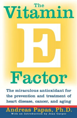 The Vitamin E Factor: The Miraculous Antioxidant for the Prevention and Treatment of Heart Disease, VITAMIN E FACTOR [ Andreas Papas ]