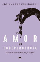 Amor Vs Codependencia: Vive Tus Relaciones En Plenitud / Love vs. Codependency