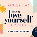 How to Love Yourself Cards: A Deck of 64 Affirmations