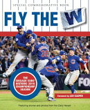 Fly the W: The Chicago Cubs' Historic 2016 Championship Season
