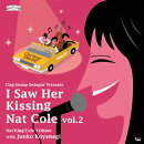I Saw Her Kissing Nat Cole vol.2 〜with Junko Koyanagi〜